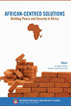 African-Centred Solutions: Building Peace and Security in Africa